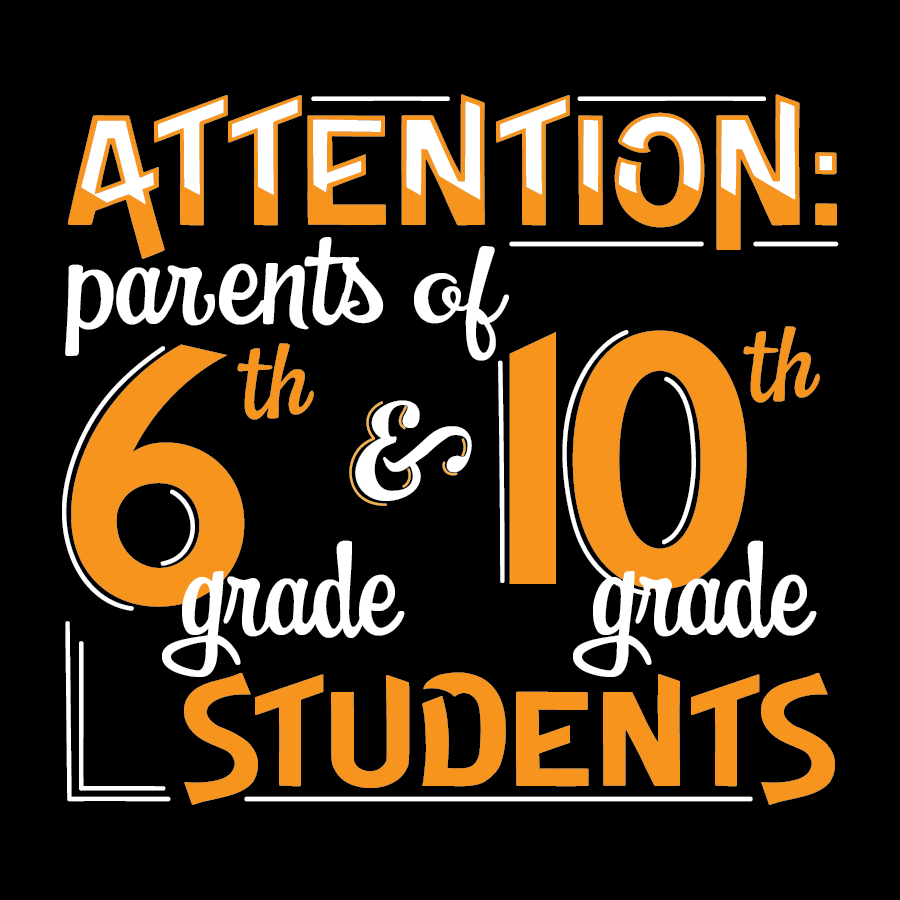 Attention parents of 6th and 10th grade students