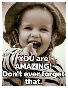 "Picture that reads ""YOU are amazing! Don't ever forget that."""