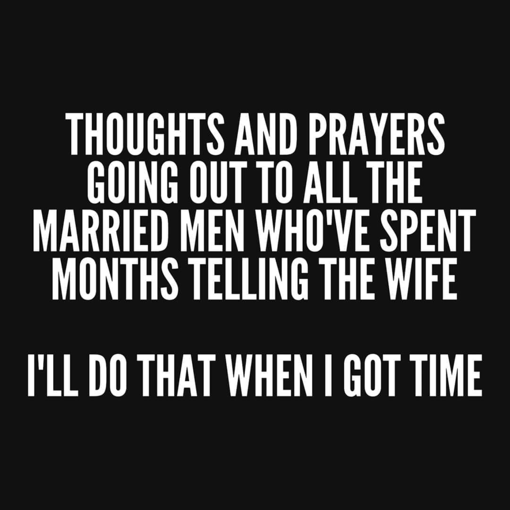 Humorous picture about husbands telling their spouse I'll do it when I have time.  Now with stay at home orders that time is now!